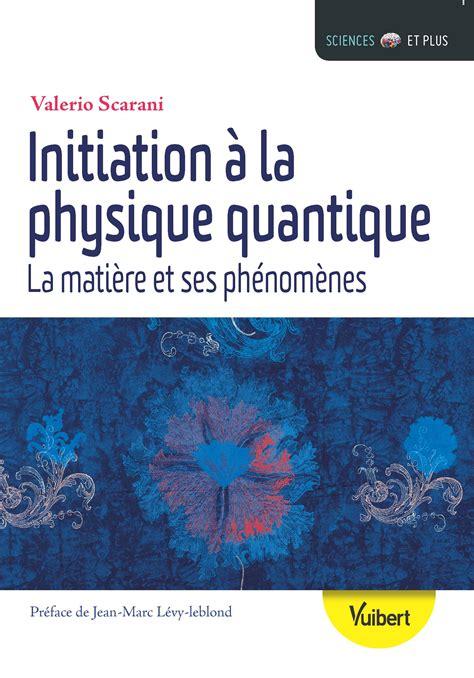 Initiation A La Physique Quantique La Matiere Et Ses Phenomenes Sciences Et Plus French Edition