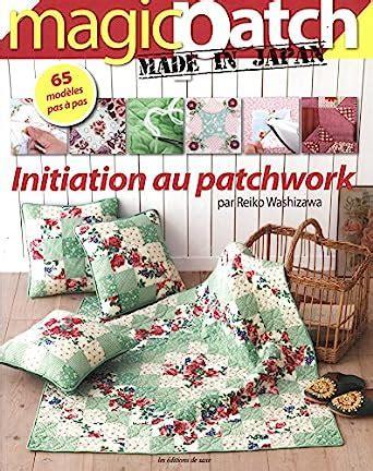 Initiation Au Patchwork 65 Modeles Pas A Pas Magic Patch Made In Japan