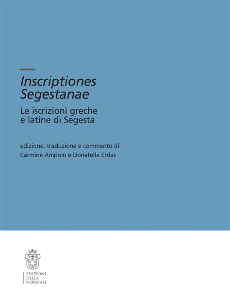 Inscriptiones Segestanae Le Iscrizioni Greche E Latine Di Segesta Testi E Commenti