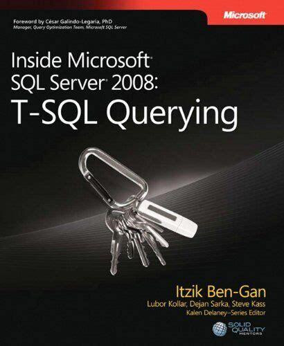 Inside Microsoft Sql Server 2008 T Sql Querying 1st First Edition By Itzik Ben Gan Lubor Kollar Dejan Sarka