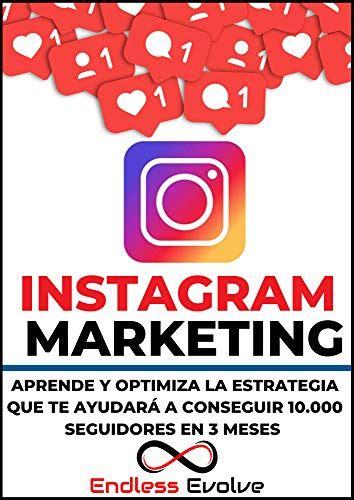 Instagram Marketing Crea Y Optimiza La Estrategia Que Te Ayudara A Ganar 10 Mil Seguidores En 3 Meses Redes Sociales Y Marketing