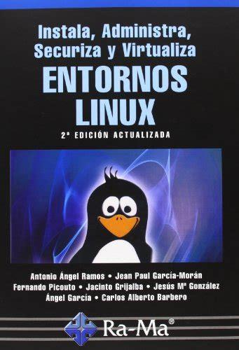 Instala Administra Securiza Y Virtualiza Entornos Linux 2a Edicion