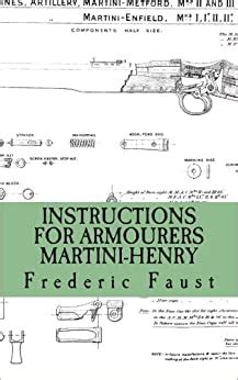 Instructions For Armourers Martini Henry Instructions For Care And Repair Of Martini Enfield By Frederic Faust