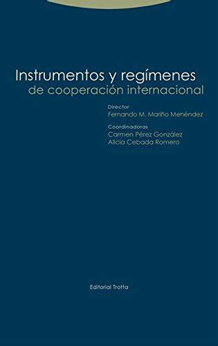Instrumentos Y Regimenes De Cooperacion Internacional Estructuras Y Procesos Derecho