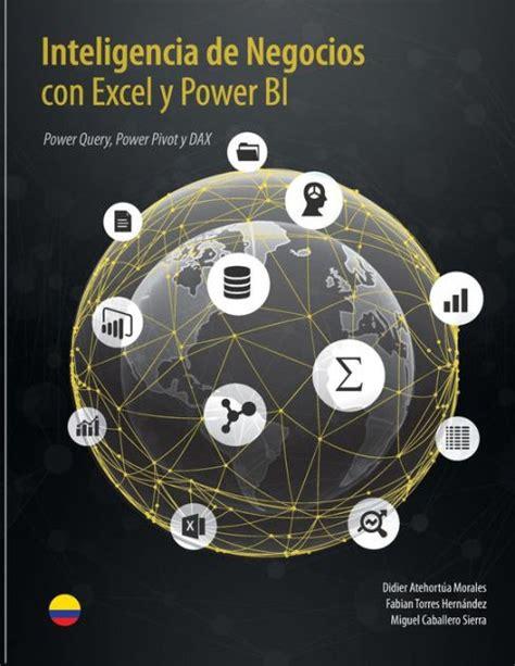 Inteligencia De Negocios Con Excel Y Power Bi Una Guia Exhaustiva Para La Preparacion Analisis Y Visualizacion De Datos