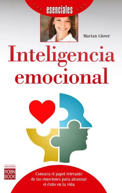 Inteligencia Emocional Conozca El Papel Relevante De Las Emociones Para Alcanzar El Exito En La Vida Esenciales