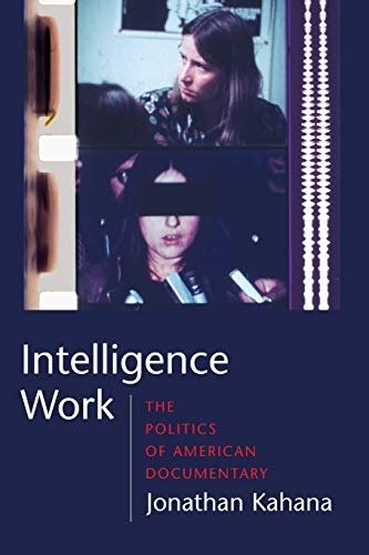 Intelligence Work The Politics of American Documentary (Film & Culture) (Film and Culture Series)