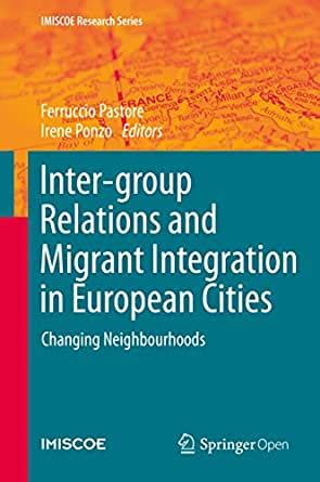 Inter Group Relations And Migrant Integration In European Cities Changing Neighbourhoods Imiscoe Research Series English Edition