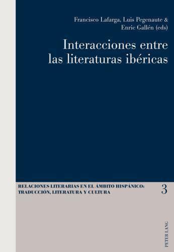 Interacciones Entre Las Literaturas Ibericas Relaciones Literarias En El Ambito Hispanico Traduccion Literatura Y Cultura