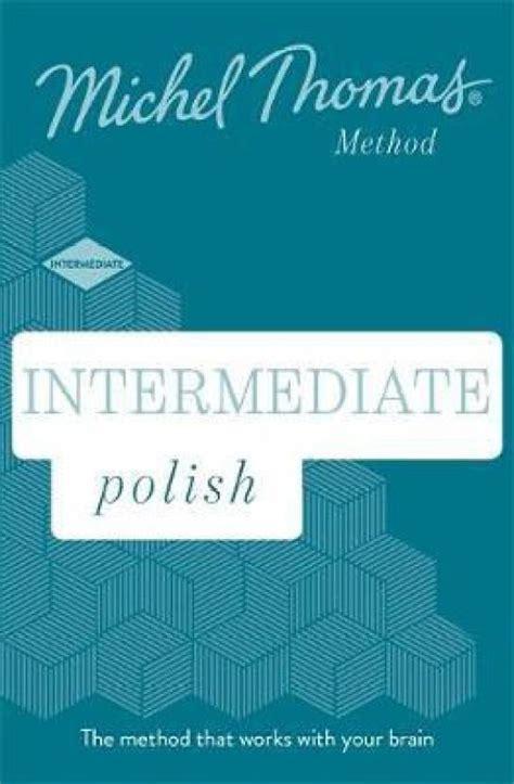 Intermediate Polish (Learn Polish with the Michel Thomas Method): Intermediate level course