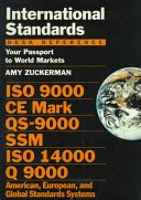 International Standards Desk Reference Your Passport To World Markets ISO 9000 CE Mark QS 9000 SSM ISO 14000 Q 9000 American European And Global Standards Systems