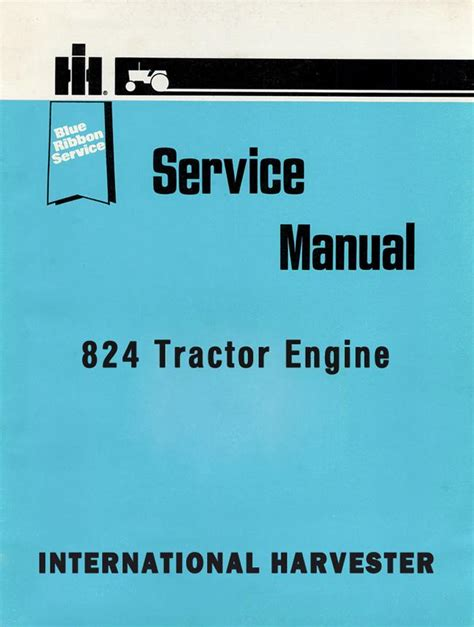International Harvester 824 Tractor Engine Manual