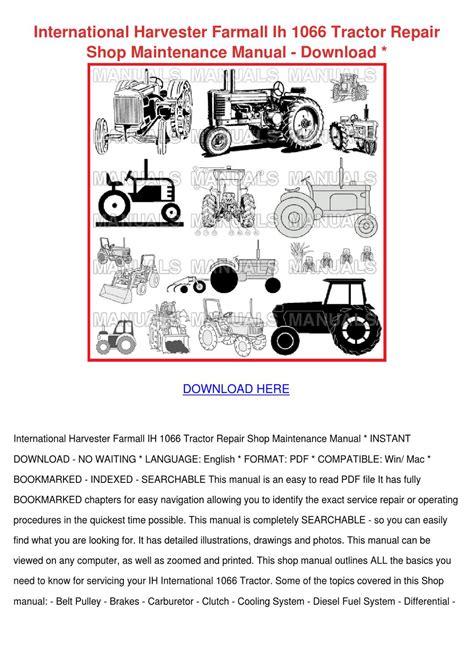 International Harvester Farmall Ih 1066 Tractor Repair Shop Maintenance Manual
