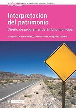Interpretacion Del Patrimonio Diseno De Programas De Ambito Municipal Accion Cultura