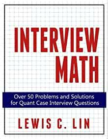 Interview Math Over 60 Problems And Solutions For Quant Case Interview Questions