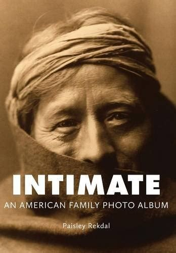 Intimate An American Family Photo Album Tupelo Press Lineage By Paisley Rekdal 2012 04 30