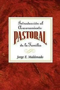 Introduccion A La Consejera Pastoral Introduction To Pastoral Family Counseling Spanish