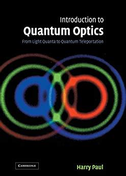 Introduction To Quantum Optics From Light Quanta To Quantum Teleportation English Edition
