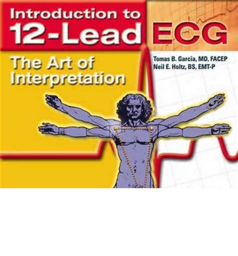 Introduction to 12-Lead ECG: The Art of Interpretation (Garcia, Introduction to 12-Lead ECG)