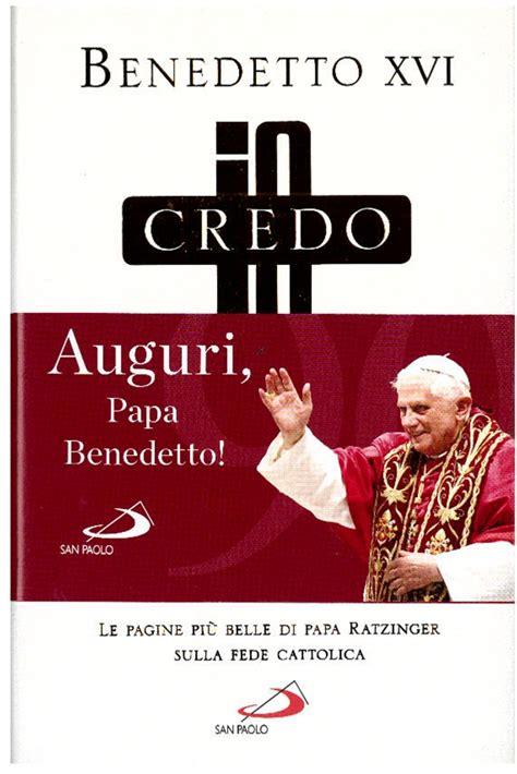 Io Credo Le Pagine Piu Belle Di Papa Ratzinger Sulla Fede Cattolica