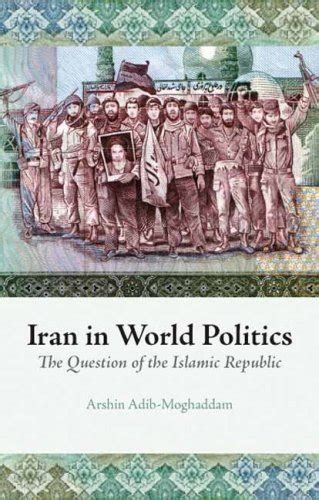 Iran In World Politics The Question Of The Islamic Republic