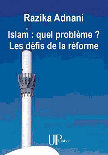 Islam Quel Probleme Les Defis De La Reforme Essai Philosophique Sur L Islam
