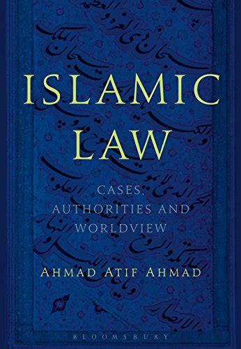 Islamic Law Cases Authorities And Worldview English Edition