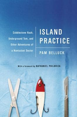 Island Practice Cobblestone Rash Underground Tom And Other Adventures Of A Nantucket Doctor By Belluck Pam 2012 Hardcover