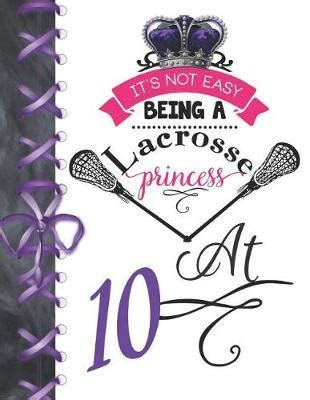It S Not Easy Being A Lacrosse Princess At 10 Rule School Large A4 Pass Catch And Shoot College Ruled Composition Writing Notebook For Girls