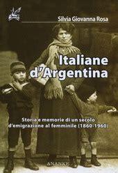Italiane D Argentina Storie E Memorie Di Un Secolo D Emigrazione Al Femminile 1860 1960