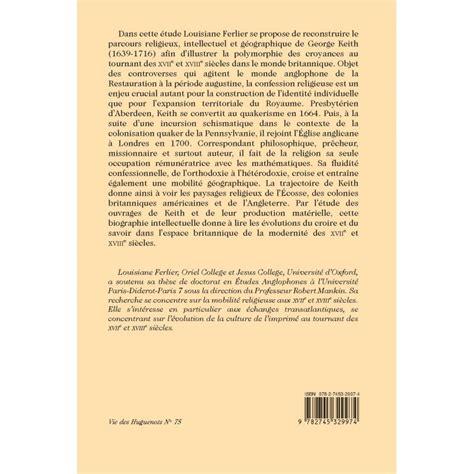 Itineraire Dans La Dissidence George Keith 1639 1716 Une Biographie Intellectuelle