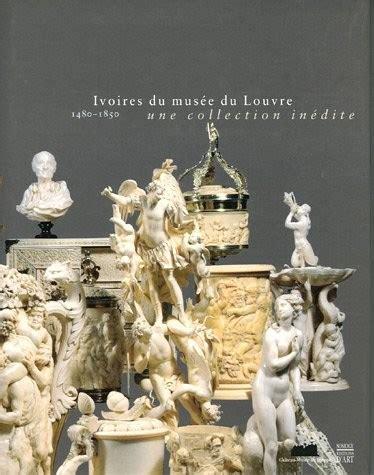 Ivoires Du Musee Du Louvre 1480 1850 Une Collection Inedite