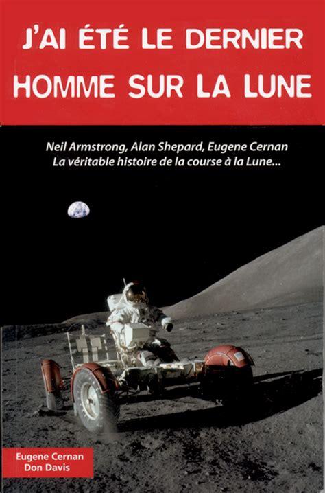 J Ai Ete Le Dernier Homme Sur La Lune