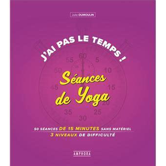 J Ai Pas Le Temps Seances De Yoga