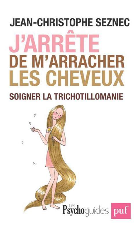 J Arrete De M Arracher Les Cheveux Soigner La Trichotillomanie