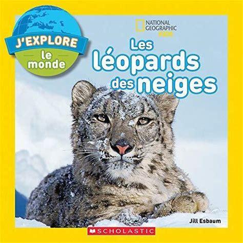 J Explore Le Monde Les L Opards Des Neiges