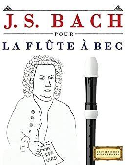 J S Bach Pour La Flute A Bec Alto 10 Pieces Faciles Pour La Flute A Bec Alto Debutant Livre
