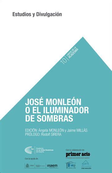 JOSÉ MONLEÓN O EL ILUMINADOR DE SOMBRAS (Libros de la Academia)