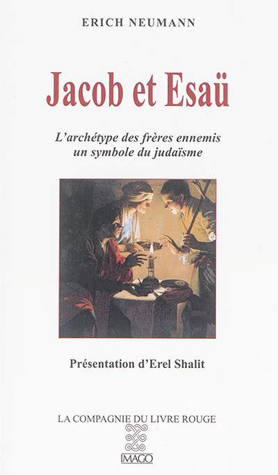 Jacob Et Esau L Archetype Des Freres Ennemis Un Symbole Du Judaisme