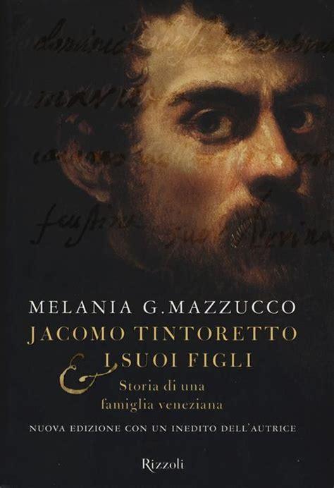 Jacomo Tintoretto E I Suoi Figli Storia Di Una Famiglia Veneziana