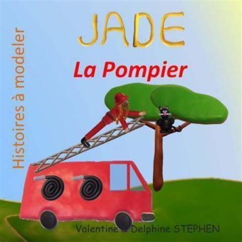 Jade La Pompier Histoires A Modeler