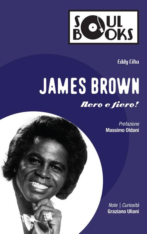 James Brown: Nero e Fiero ! (Soul Books)