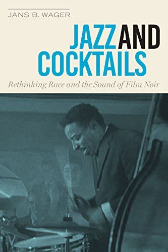 Jazz And Cocktails Rethinking Race And The Sound Of Film Noir