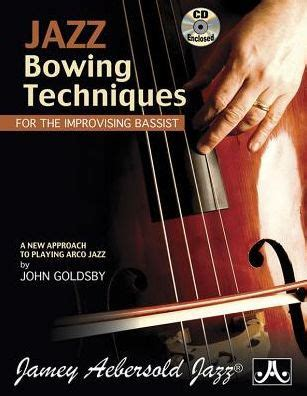 Jazz Bowing Techniques For The Improvising Bassist A New Approach To Playing Arco Jazz Book And Cd