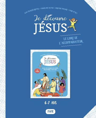 Je Decouvre Jesus Le Livre De Laccompagnateur