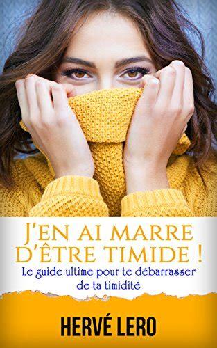 Jen Ai Marre Detre Timide Le Guide Ultime Pour Te Debarrasser De Ta Timidite