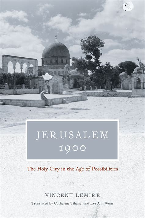 Jerusalem 1900 The Holy City In The Age Of Possibilities