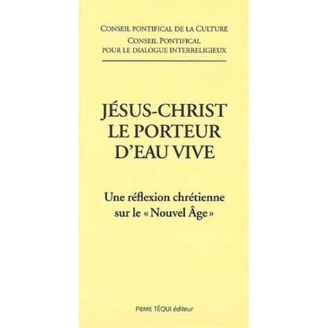 Jesus Christ Le Porteur D Eau Vive Une Reflexion Chretienne Sur Le Nouvel Age