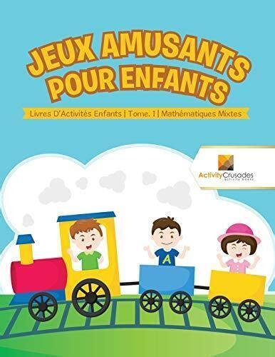 Jeux Amusants Pour Enfants Livres D Activites Enfants Tome 1 Mathematiques Mixtes