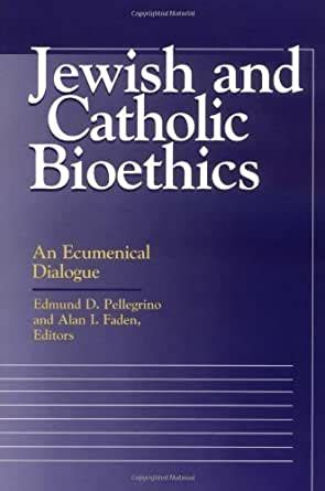 Jewish And Catholic Bioethics An Ecumenical Dialogue Moral Traditions Series
